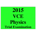 2015 VCE Physics Trial Exam Units 3 and 4