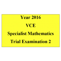 2016 VCE Specialist Mathematics Units 3 and 4 Trial Exam 2