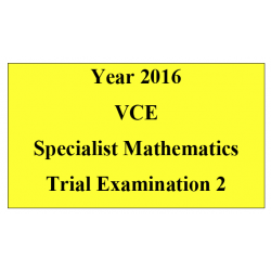 *2016 VCE Specialist Mathematics Units 3 and 4 Trial Exam 2
