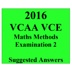 2016- VCAA VCE Maths Methods End of Year Exam 2 - Detailed Answers