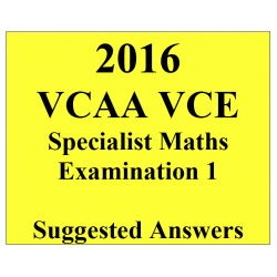 2016- VCAA VCE Specialist Maths End of Year Exam 1 - Detailed Answers