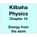 Physics Chapter 10 - Energy from the atom