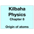 Physics Chapter 8 - Origin of atoms