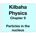 Physics Chapter 9 - Particles in the nucleus