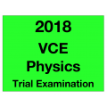 2018 Kilbaha VCE Physics Trial Examination