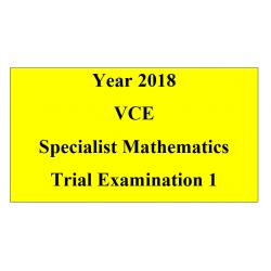 2018 Kilbaha VCE Specialist Maths Trial Examination 1