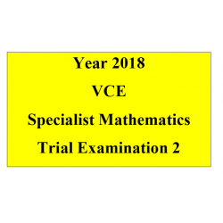 2018 Kilbaha VCE Specialist Maths Trial Examination 2