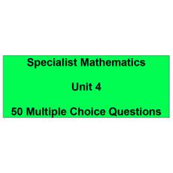 Multiple choice questions - Specialist Mathematics Unit 4